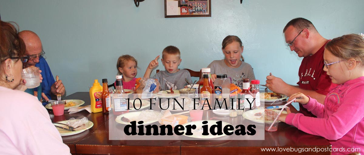 10 fun family dinner ideas lovebugs and postcards for Fun kids dinner ideas