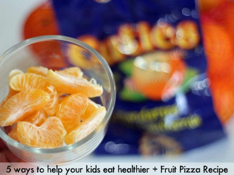 5 ways to help your kids eat healthier + Fruit Pizza Recipe