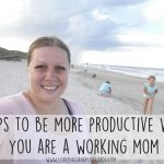 10 tips to be more productive when you are a working mom