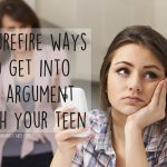 10 surefire ways to get into an argument with your teen