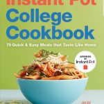 The Instant Pot College Cookbook: 75 Quick and Easy Meals That Taste Like Home Review + Giveaway