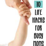 10 life-hacks for busy moms