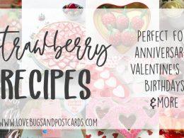 Strawberry Recipes {great for Valentine's Day, Anniversaries, Birthdays, and more}